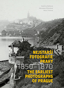 Nejstarší fotografie Prahy 1850-1870 / The Earliest Photographs of Prague 1850-1870