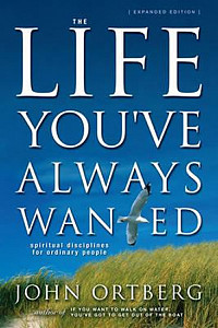 The Life You've Always Wanted : Spiritual Disciplines for Ordinary People