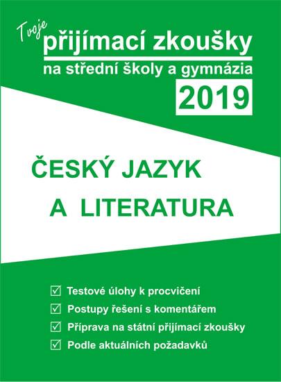 Tvoje přijímací zkoušky 2019 na střední školy a gymnázia: ČESKÝ JAZYK A LITERATURA