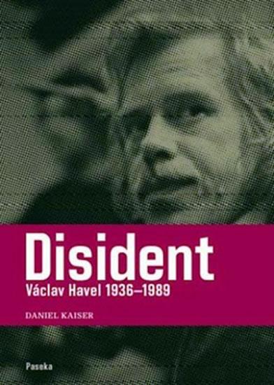 Daniel Kaiser Disident Václav Havel 1936-1989