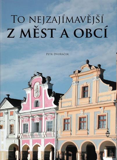 Petr Dvořáček To nejzajímavější z měst a obcí