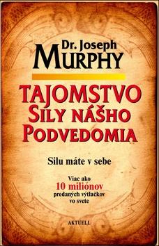 Joseph Murphy Tajomstvo sily nášho podvedomia